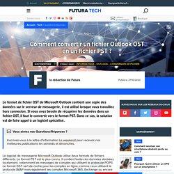 Comment convertir un fichier Outlook OST en un fichier PST ?