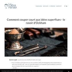 Comment couper court aux idées superflues - le rasoir d'Ockham