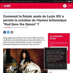 """Comment la fistule anale de Louis XIV a permis la création de l'hymne britannique """"God Save the Queen""""?"""