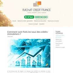 Comment sont fixés les taux des crédits immobiliers ? - Rachat Crédit France
