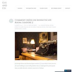 Comment créer une bonne Escape Room, chapitre 2 – Gus and Co