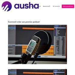 Comment créer son premier podcast - Ausha Blog