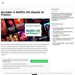 Comment débloquer Netflix US depuis la France ?