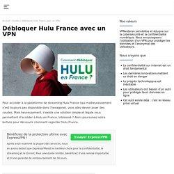 Comment débloquer Hulu France ? LA solution