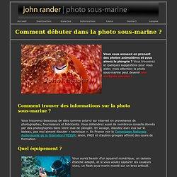 Comment débuter dans la photo sous-marine ? - John Rander