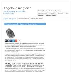 Comment déceler l'arrivée des esprits – Angelo le magicien