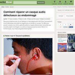 Comment réparer un casque audio défectueux ou endommagé