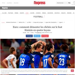 Euro: comment démonter les clichés sur le foot féminin en quatre leçons