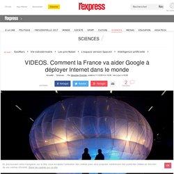 VIDEOS. Comment la France va aider Google à déployer Internet dans le monde