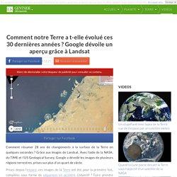 Comment notre Terre a t-elle évolué ces 30 dernières années ? Google dévoile un aperçu grâce à Landsat