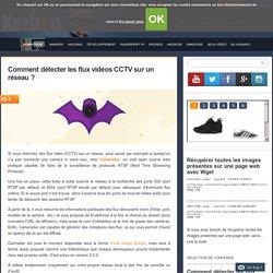 Comment détecter les flux vidéos CCTV sur un réseau ?