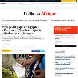 Voyage du pape en Egypte: «Comment j'ai été éduqué à détester les chrétiens»