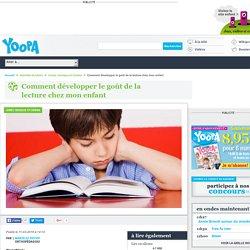 Comment développer le goût de la lecture chez mon enfant