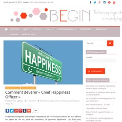 Comment devenir «Chief Happiness Officer» – Begin Mag