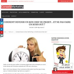 Comment devenir un bon chef de projet... et ne pas faire un burn out ?ConseilsMarketing.fr