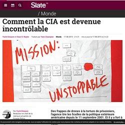 Comment la CIA est devenue incontrôlable