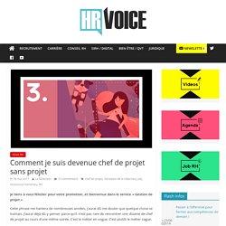 Comment je suis devenue chef de projet sans projet – HR Voice – Toute l'actu RH