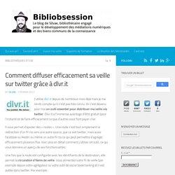 Comment diffuser efficacement sa veille sur twitter grâce à dlvr.it