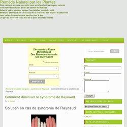Comment diminuer le syndrome de Raynaud ~ Remède Naturel par les Plantes