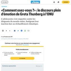«Comment osez-vous ?» : le discours plein d'émotion de Greta Thunberg à l'ONU