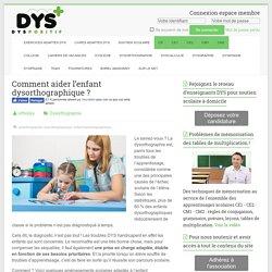 Comment aider l'enfant dysorthographique ? - Dys-positif.fr Astuces pour DYS +