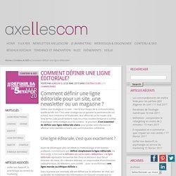 Comment définir une ligne éditoriale? - Blog de l'agence Axellescom
