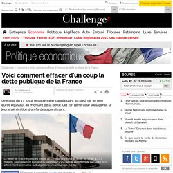 Voici comment effacer d'un coup la dette publique de la France