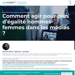 Comment agir pour plus d'égalité hommes-femmes dans les médias ?