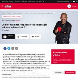 FRANCE INTER 27/08/20 GRAND BIEN VOUS FASSE - Comment limiter l'impact de ces emballages qui nous submergent ?