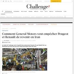 Comment General Motors veut empêcher Peugeot et Renault de revenir en Iran - Challenges.fr