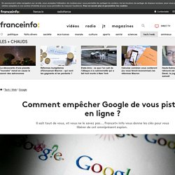 Comment empêcher Google de vous pister en ligne ?
