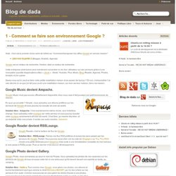 1 - Comment se faire son environnement Google ?