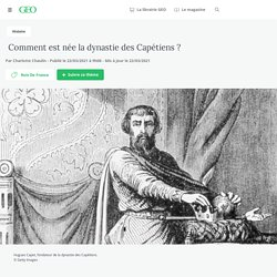 Comment est née la dynastie des Capétiens ?