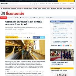 Comment Eurotunnel est devenu une machine à cash