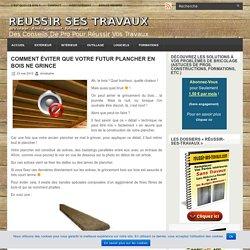 Comment éviter que votre futur plancher en bois ne grince