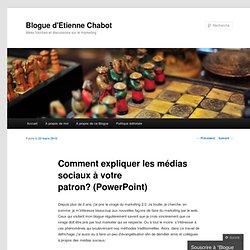 [Blogue d'Etienne Chabot] Comment expliquer les médias sociaux à votre patron? (PowerPoint)