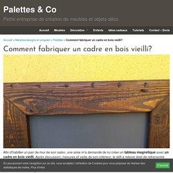 Comment fabriquer un cadre en bois vieilli? - Palettes & Co