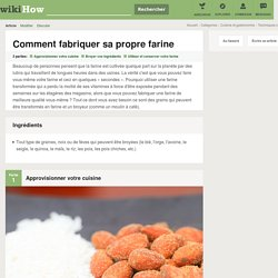 Comment fabriquer sa propre farine: 9 étapes - wikiHow