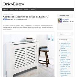 Comment fabriquer un cache-radiateur?