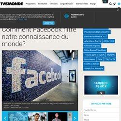 Comment Facebook filtre notre connaissance du monde?