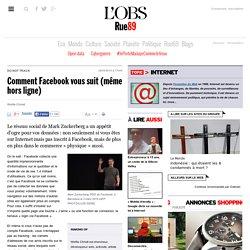 Comment Facebook vous suit (même hors ligne)