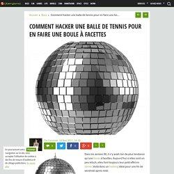 Comment hacker une balle de tennis pour en faire une boule à facettes - Ubergizmo France