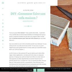 DIY : Comment faire son tofu maison ?