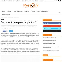 Comment faire plus de photos ?