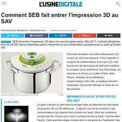 Comment SEB fait entrer l'impression 3D au SAV