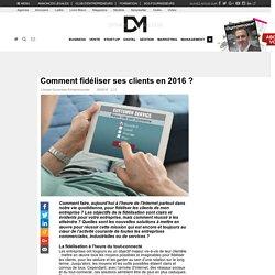 Comment fidéliser ses clients en 2016 ?