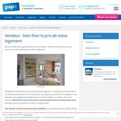 Comment fixer le prix de vente d'un logement ? - Vente d'un appartement ou d'une maison : fixer le prix de vente