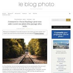 """Comment le """"Focus Stacking"""" peut vous aider à avoir une photo d'un paysage ultra nette - Le blog photo"""