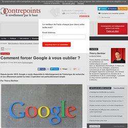 Comment forcer Google à vous oublier