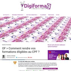 OF > Comment rendre vos formations éligibles au CPF ? - Digiformag